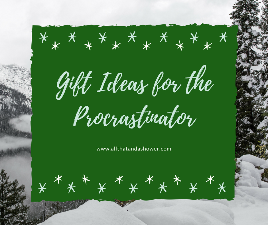 Gift Ideas for the Procrastinator - Also great if you just need some ideas