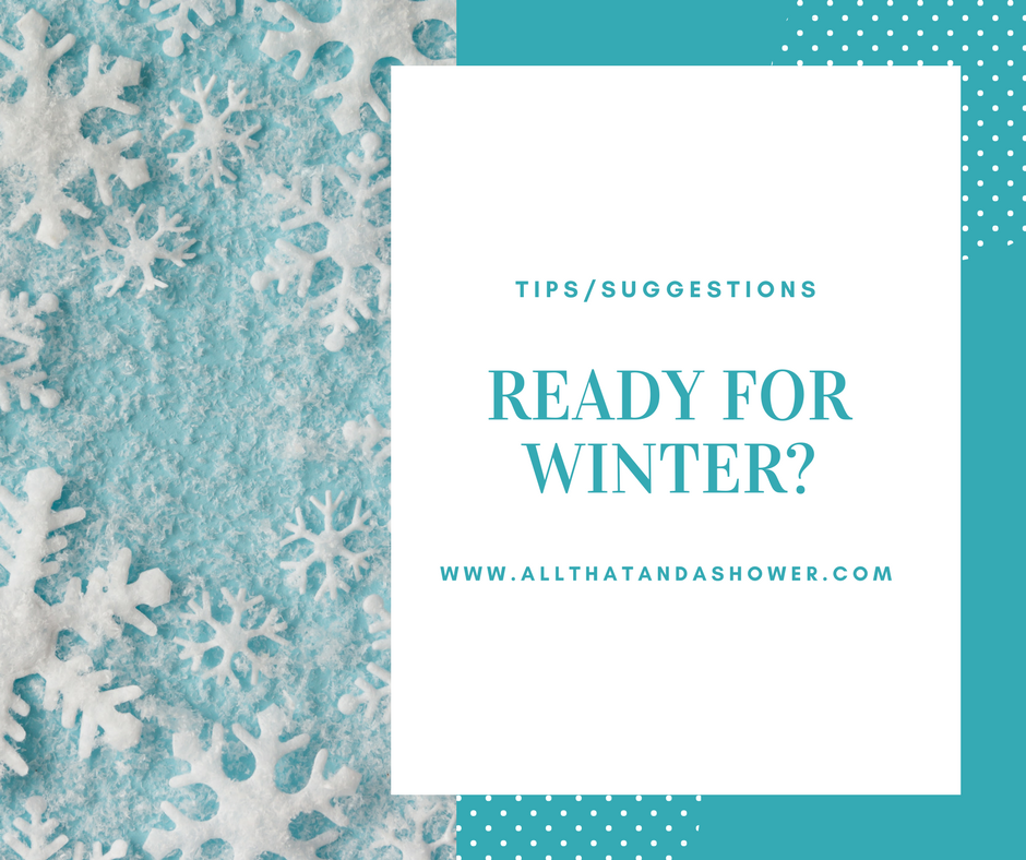 Are you Ready For Winter - Tips and suggestions to help you out with the cold weather